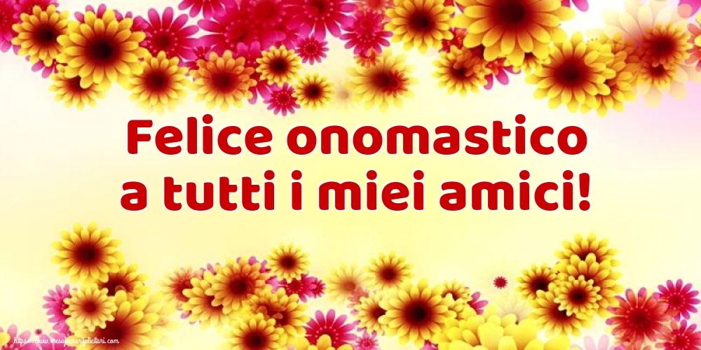 Felicitari Aniversare in limba Italiana - Felice onomastico a tutti i miei amici!