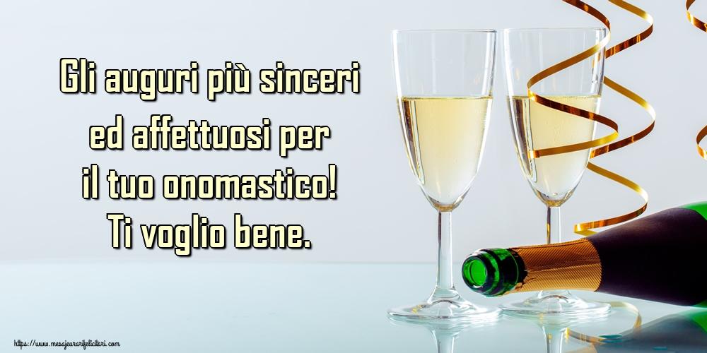 Felicitari Aniversare in limba Italiana - Gli auguri più sinceri ed affettuosi per il tuo onomastico! Ti voglio bene.