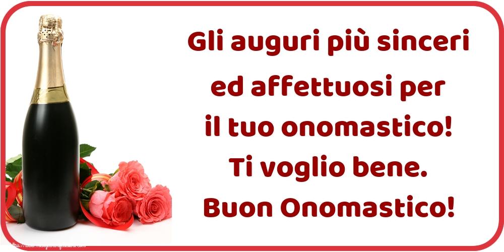 Felicitari Aniversare in limba Italiana - Gli auguri più sinceri ed affettuosi per il tuo onomastico! Ti voglio bene. Buon Onomastico!