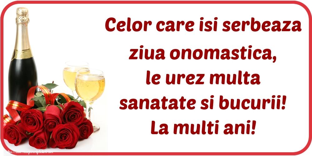 Felicitari aniversare De Ziua Numelui - Celor care isi serbeaza ziua onomastica, le urez multa sanatate si bucurii! La multi ani!
