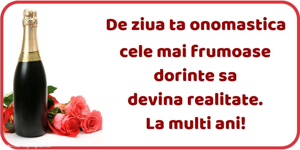 Felicitari aniversare De Ziua Numelui - De ziua ta onomastica cele mai frumoase dorinte sa devina realitate. La multi ani!