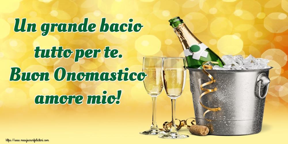 Felicitari Aniversare in limba Italiana - Un grande bacio tutto per te. Buon Onomastico amore mio!