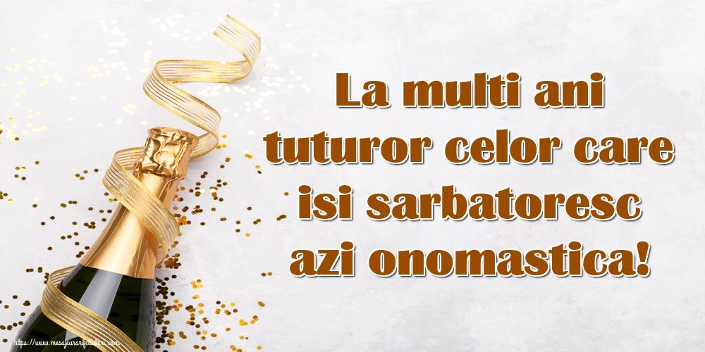 Felicitari aniversare De Ziua Numelui - La multi ani tuturor celor care isi sarbatoresc azi onomastica!