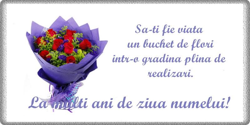 Felicitari aniversare De Ziua Numelui - Sa-ti fie viata un buchet de flori ... La multi ani de ziua numelui!