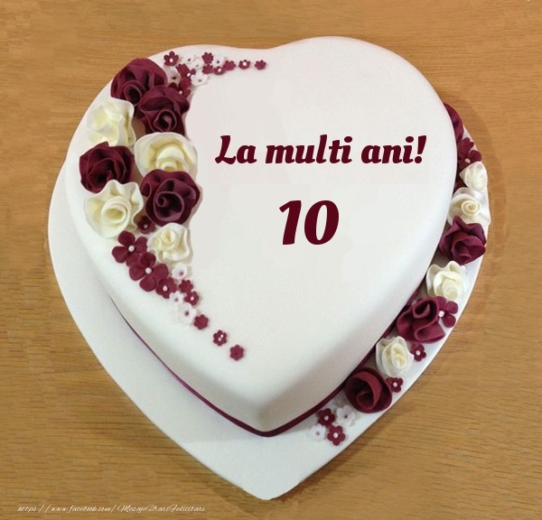 La multi ani 10 ani! - Tort Inimioara