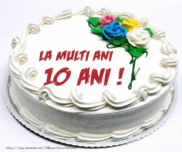 10 ani La multi ani! - Tort