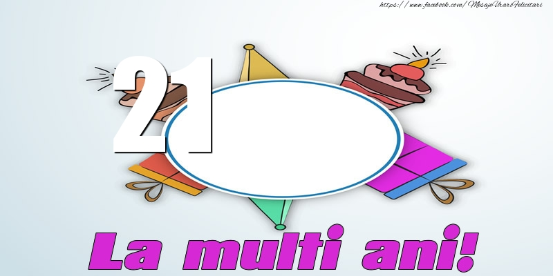 21 ani La multi ani!