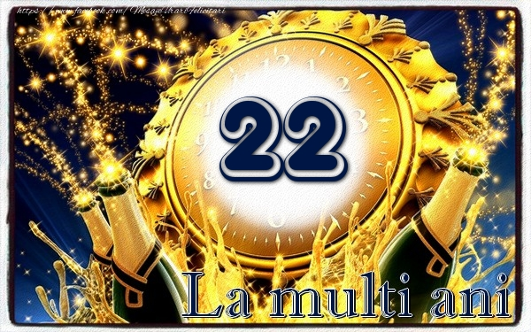 22 ani La multi ani