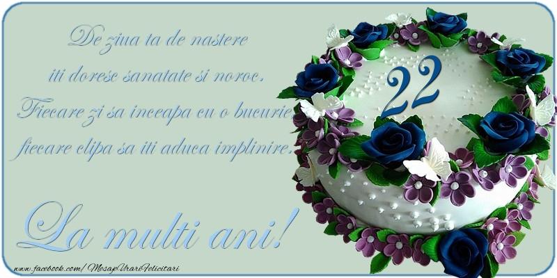 De ziua ta de nastere iti doresc sanatate si noroc! 22 ani