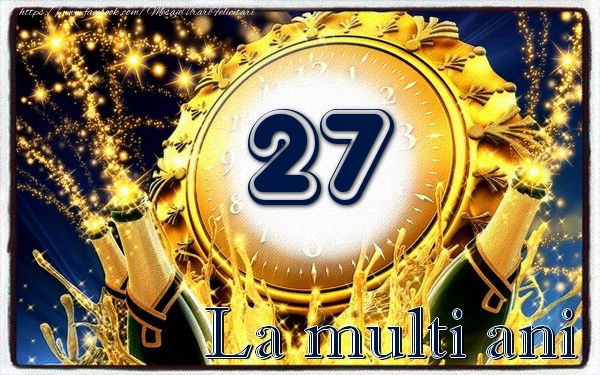 27 ani La multi ani