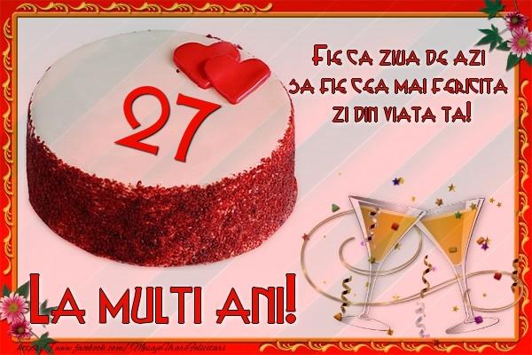 27 ani Fie ca ziua de azi sa fie cea mai fericita  zi din viata ta!