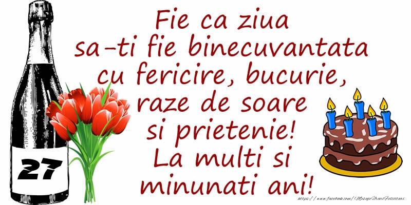 Tort, Sampanie si Flori: 27 ani - Fie ca ziua sa-ti fie binecuvantata cu fericire, bucurie, raze de soare si prietenie! La multi si minunati ani!