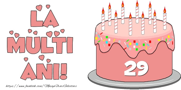La multi ani! Felicitare cu tort 29 ani