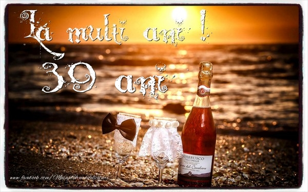 39 ani La multi ani