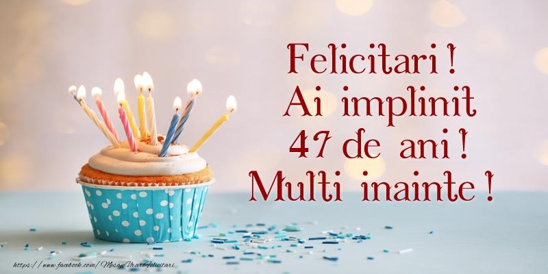 Felicitari! Ai implinit 47 ani! Multi inainte!