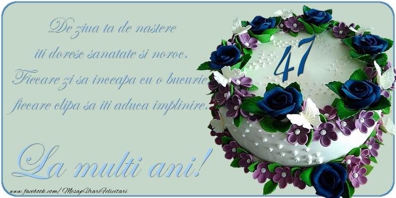 De ziua ta de nastere iti doresc sanatate si noroc! 47 ani