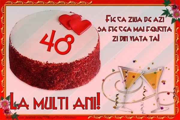 48 ani Fie ca ziua de azi sa fie cea mai fericita  zi din viata ta!