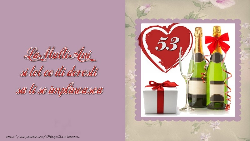 La Multi Ani si tot ce iti doresti sa ti se implineasca! 53 ani