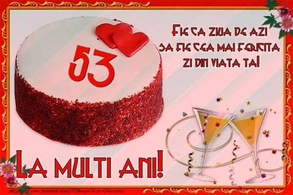 53 ani Fie ca ziua de azi sa fie cea mai fericita  zi din viata ta!