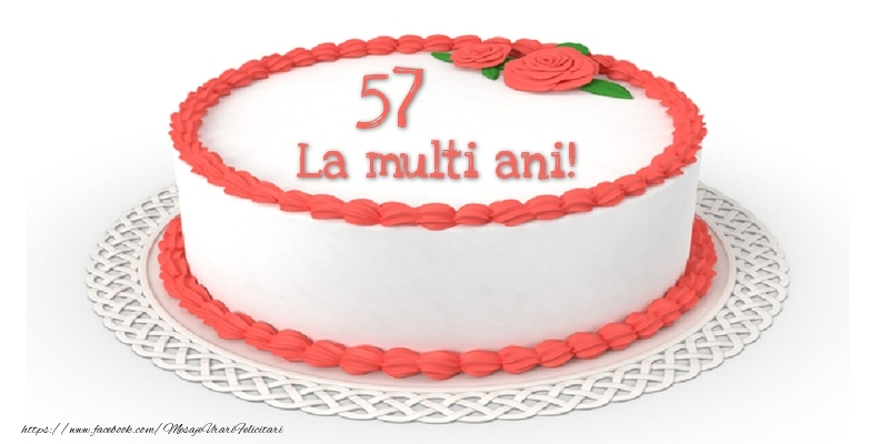 57 ani La multi ani! - Tort