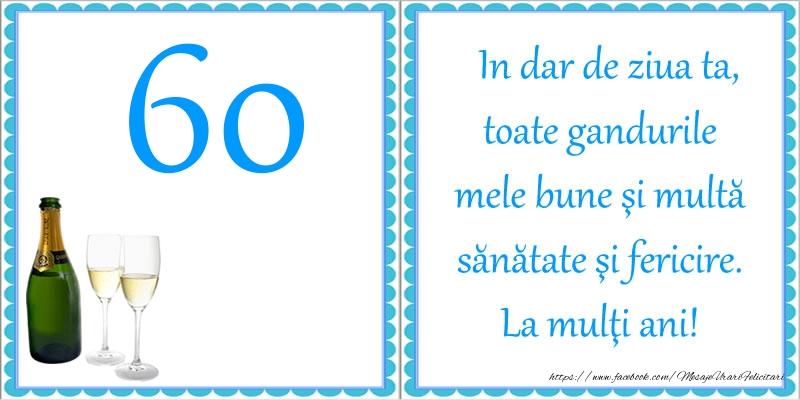 60 ani In dar de ziua ta, toate gandurile mele bune si multa sanatate si fericire! La multi ani!