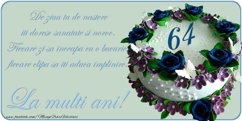 De ziua ta de nastere iti doresc sanatate si noroc! 64 ani