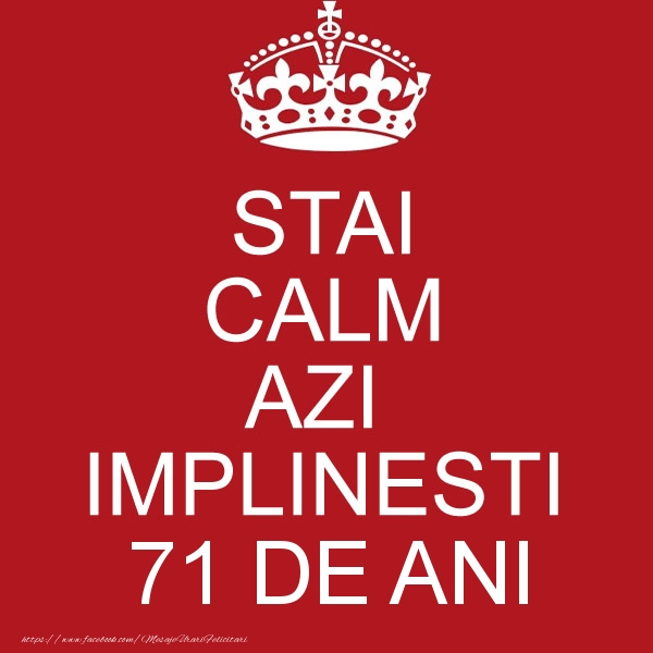 STAI CALM AZI IMPLINESTI 71 ani