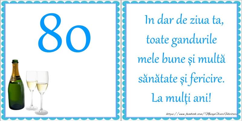 80 ani In dar de ziua ta, toate gandurile mele bune si multa sanatate si fericire! La multi ani!