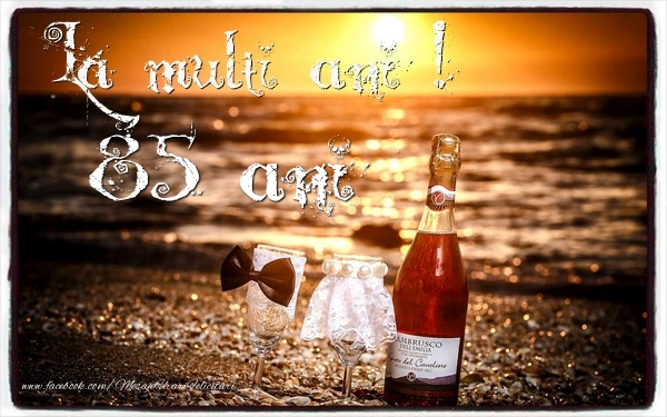 85 ani La multi ani