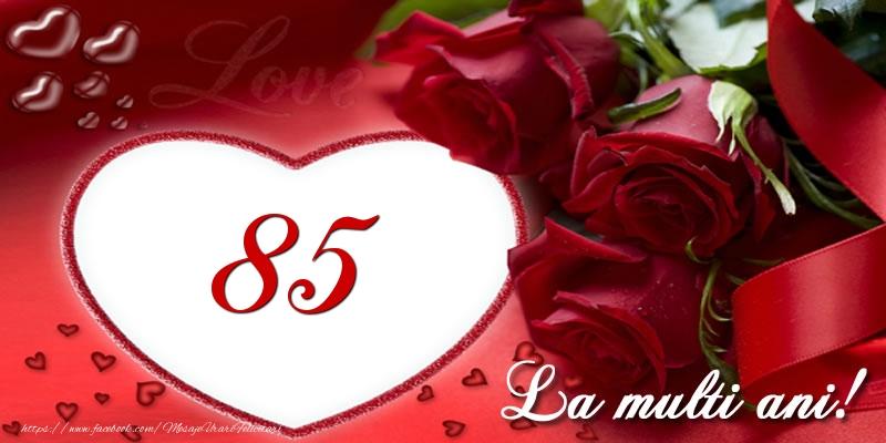 Love 85 ani La multi ani!